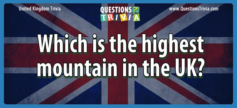 UK Trivia Questions highest mountain uk