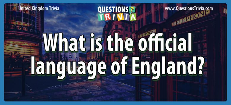 UK Trivia Questions official language england