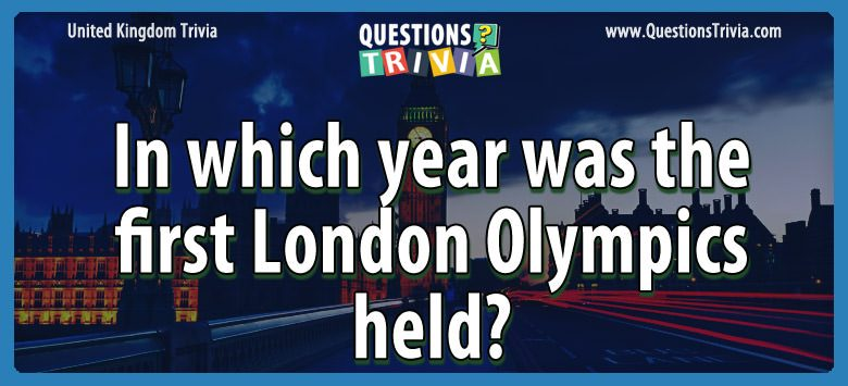 UK Trivia Questions year london olympics held