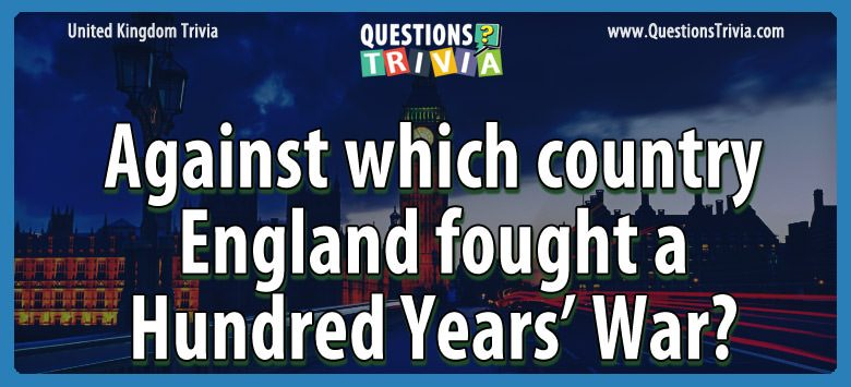 UK Trivia country england fought yearsaewar