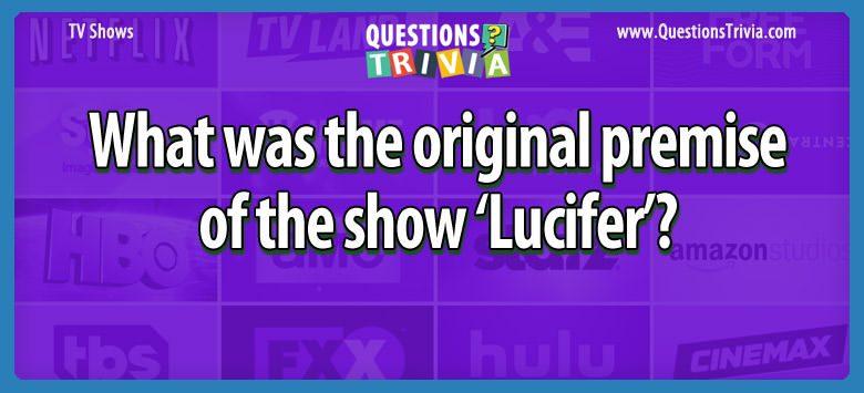 TV Series Trivia original premise show lucifer
