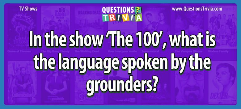 In the show 'the 100', what is the language spoken by the grounders?