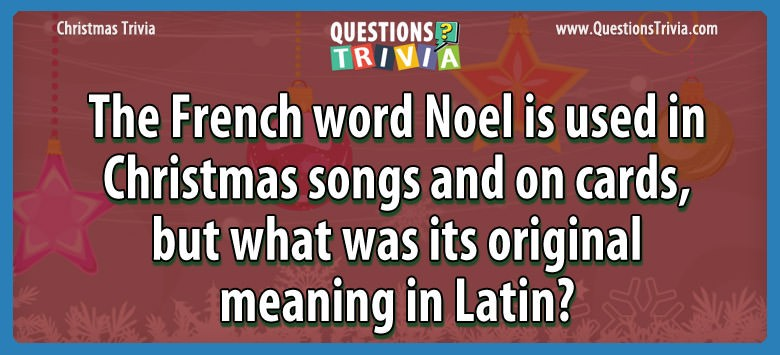 Christmas Trivia Questions word noel original meaning latin