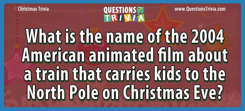 Christmas Trivia animated film train carries kids north pole