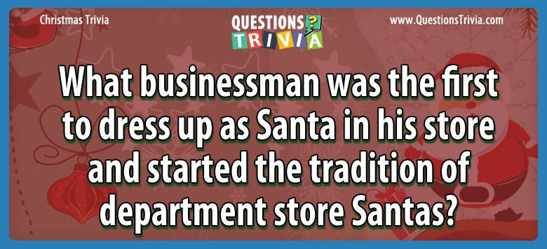 What businessman was the first to dress up as santa in his store and started the tradition of department store santas?