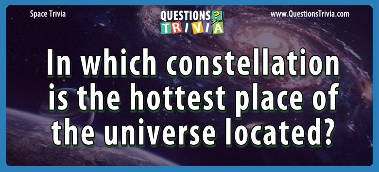 In which constellation is the hottest place of the universe located?