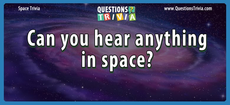 hear sound in space Trivia