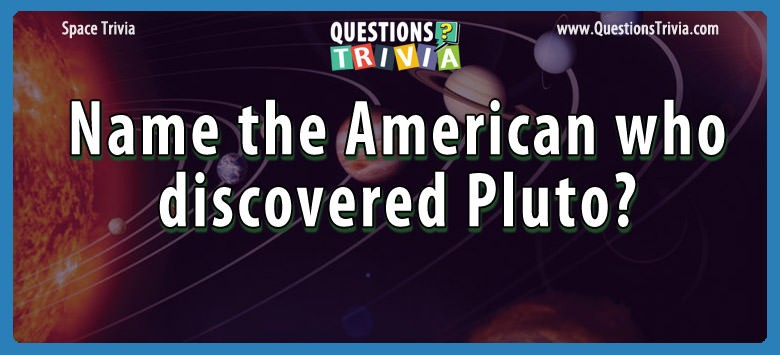 name the american who discovered pluto Trivia
