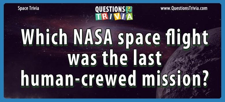 Which nasa space flight was the last human-crewed mission?