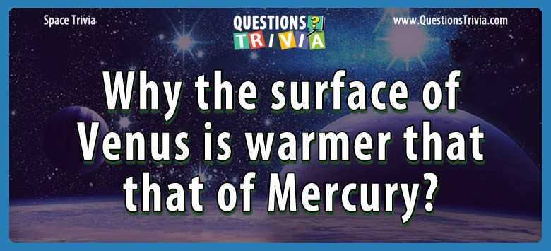 Why the surface of venus is warmer that that of mercury?