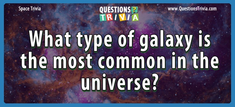 type galaxy common universe Trivia