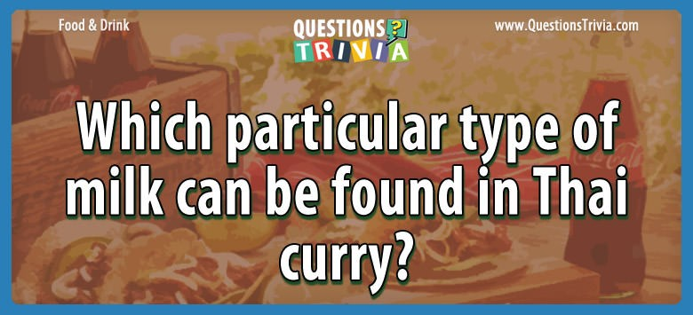 Which particular type of milk can be found in thai curry?