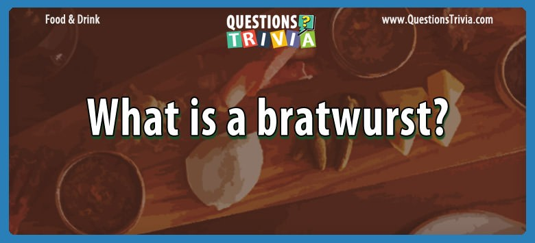Food Drink Questions what is a bratwurst