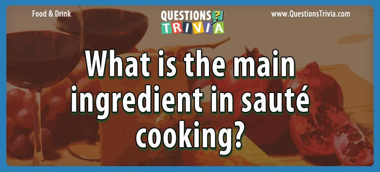 What is the main ingredient in sauté cooking?