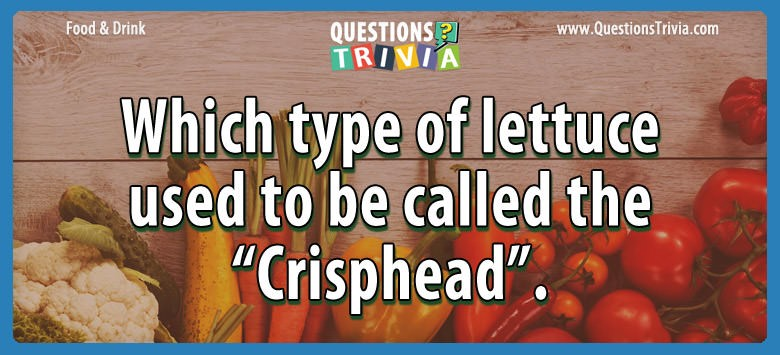 Questions type lettuce called crisphead