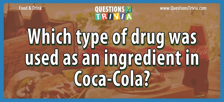 Which type of drug was used as an ingredient in coca-cola?
