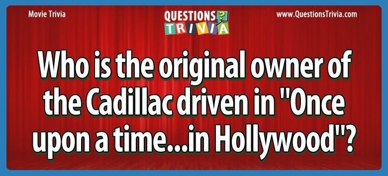 cadillac once upon a time in hollywood Trivia