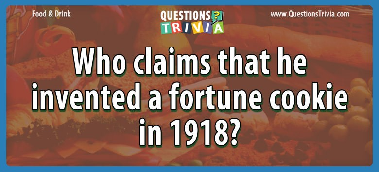 Who claims that he invented a fortune cookie in 1918?