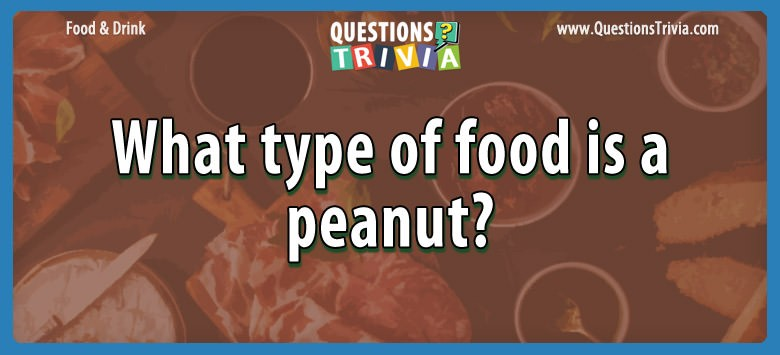 What type of food is a peanut?