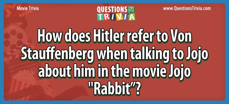 "How does hitler refer to von stauffenberg when talking to jojo about him in the movie jojo ""rabbit""?"