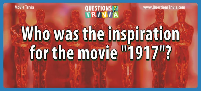 """Who was the inspiration for the movie """"1917""""?"""