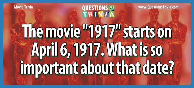 "The movie ""1917"" starts on april 6, 1917. what is so important about that date?"