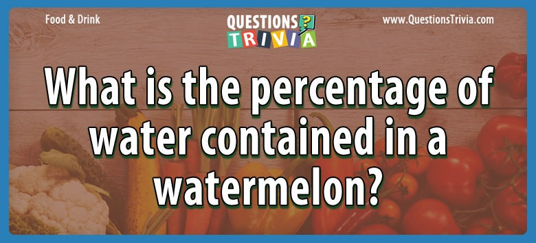 What is the percentage of water contained in a watermelon?