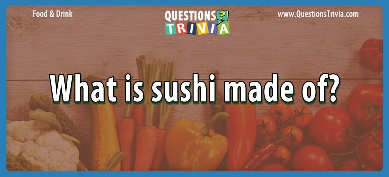 What is sushi made of?