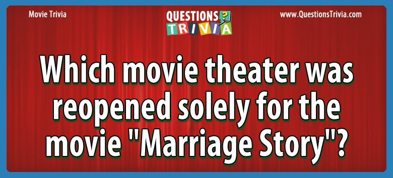 "Which movie theater was reopened solely for the movie ""marriage story""?"