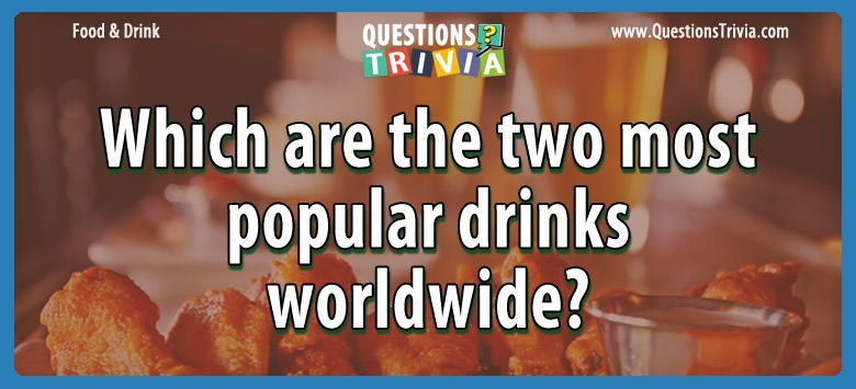 Which are the two most popular drinks worldwide?