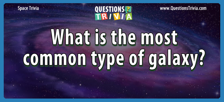 What is the most common type of galaxy?