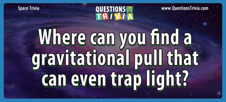 gravitational pull trap light