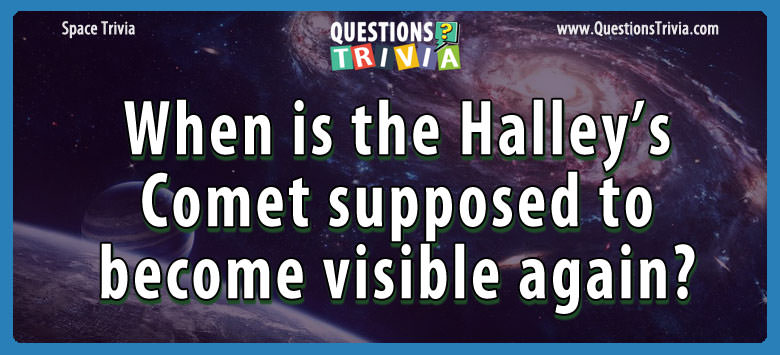 When is the halley's comet supposed to become visible again?