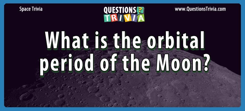 What is the orbital period of the moon?