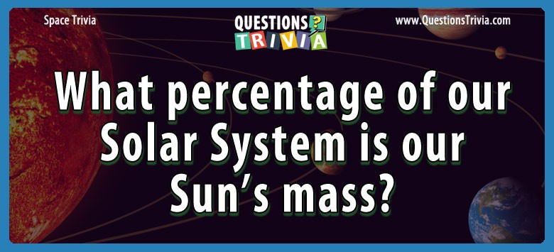 What percentage of our solar system is our sun's mass?