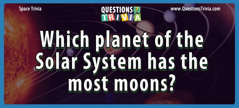 Which planet of the solar system has the most moons?