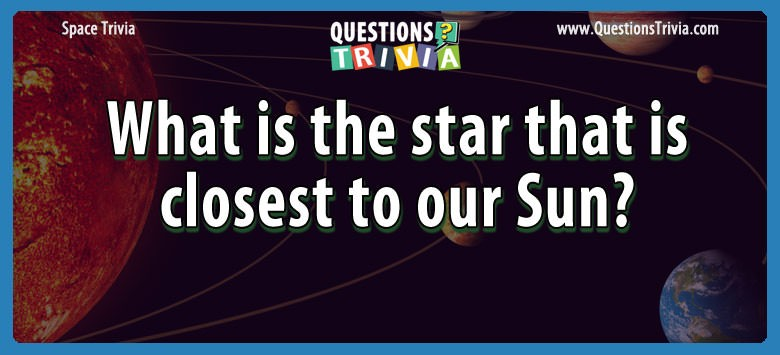 What is the star that is closest to our sun?