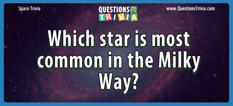 Which star is most common in the milky way?