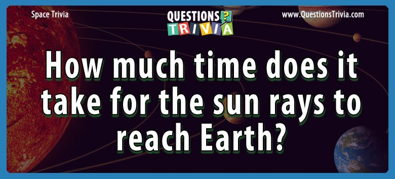 How much time does it take for the sun rays to reach earth?