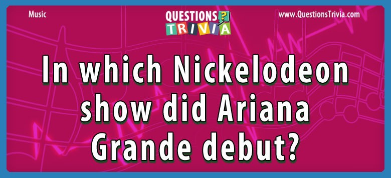 In which Nickelodeon show did Ariana Grande debut?