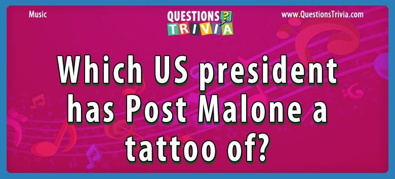 Which us president has post malone a tattoo of?