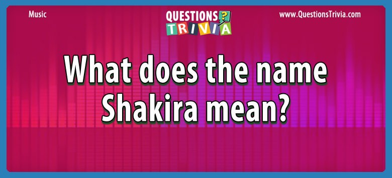 What does the name shakira mean?