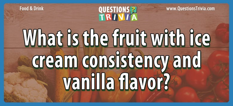 What is the fruit with ice cream consistency and vanilla flavor?