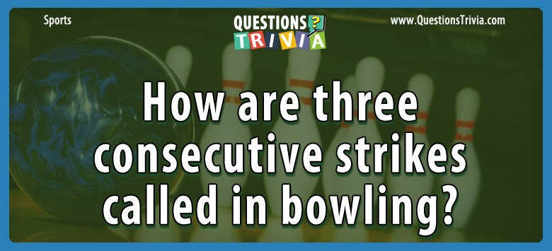 How Are Three Consecutive Strikes Called In Bowling?