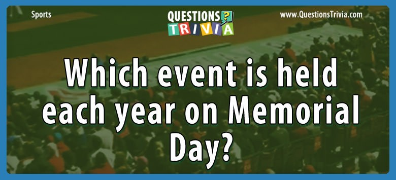 Which Event Is Held Each Year On Memorial Day?