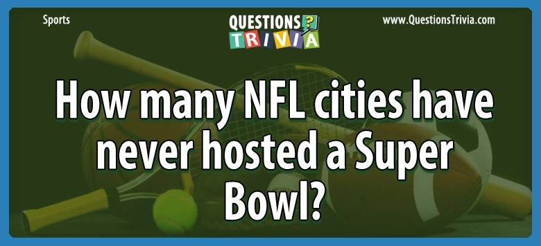 How Many Nfl Cities Have Never Hosted A Super Bowl?
