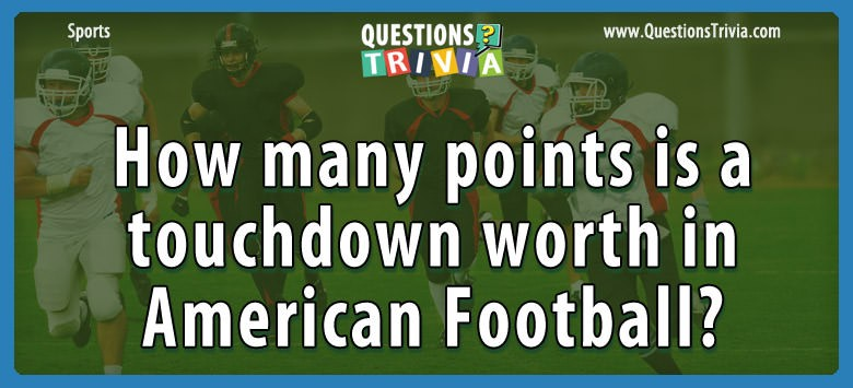 How Many Points Is A Touchdown Worth In American Football?