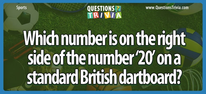 Which Number Is On The Right Side Of The Number '20' On A Standard British Dartboard?