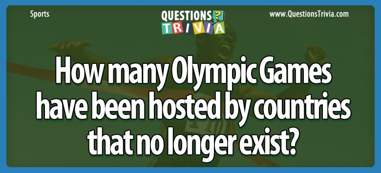 How Many Olympic Games Have Been Hosted By Countries That No Longer Exist?