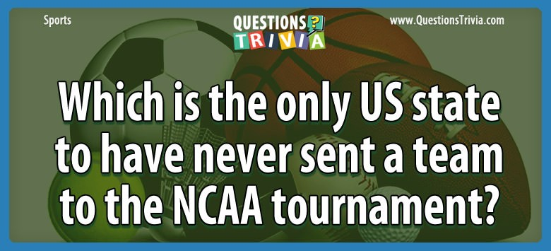 Which Is The Only Us State To Have Never Sent A Team To The Ncaa Tournament?